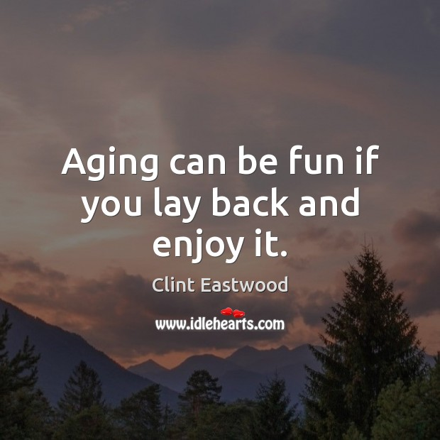 Aging can be fun if you lay back and enjoy it. Image