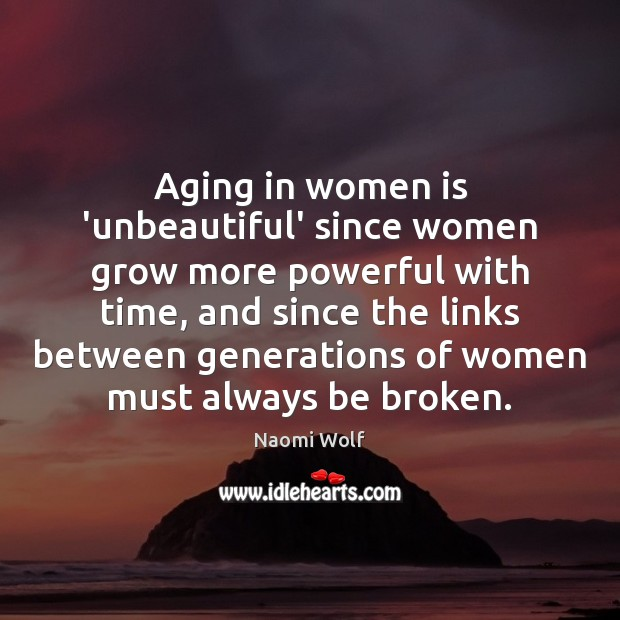 Aging in women is 'unbeautiful' since women grow more powerful with time, Image