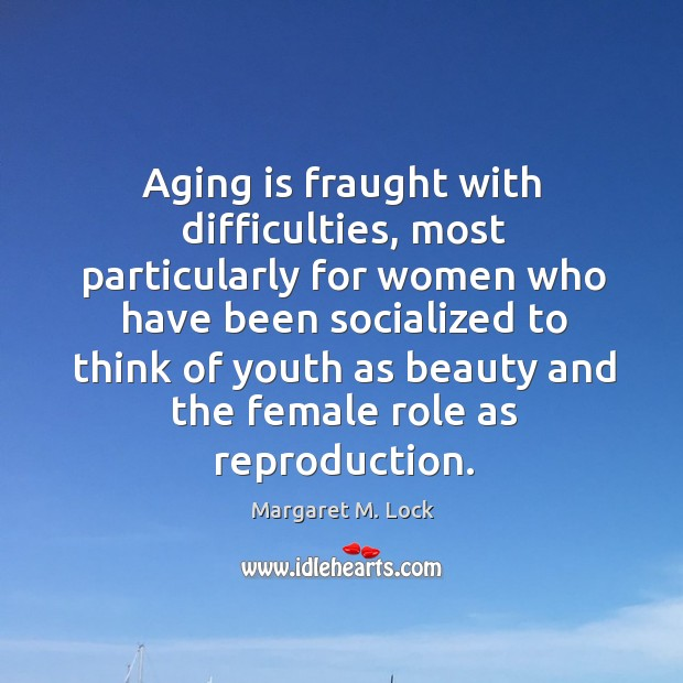 Aging is fraught with difficulties, most particularly for women who have been Image
