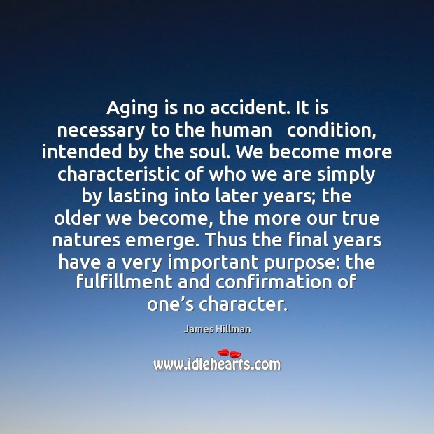 Aging is no accident. It is necessary to the human   condition, intended James Hillman Picture Quote