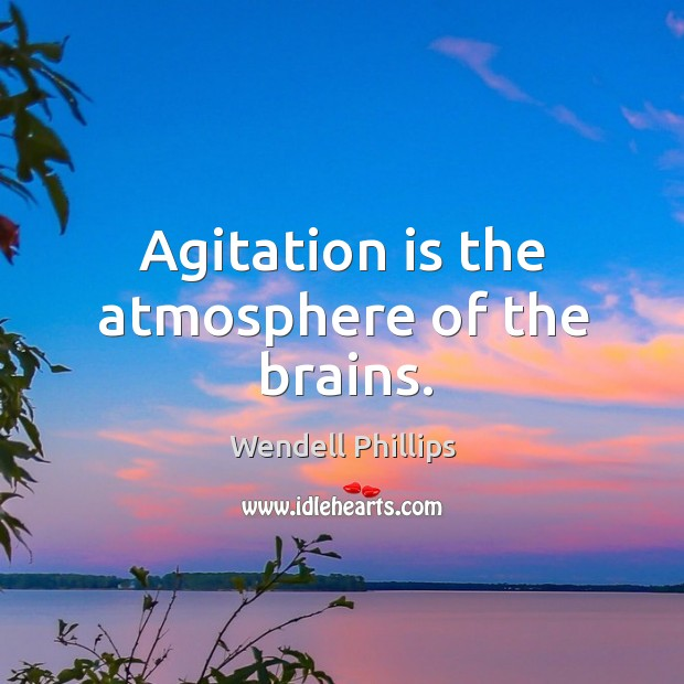 Image, Agitation is the atmosphere of the brains.