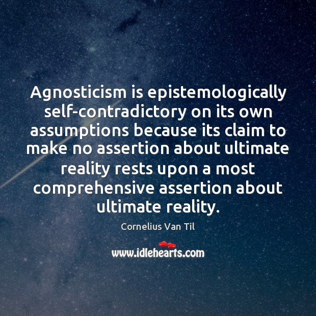 Image, Agnosticism is epistemologically self-contradictory on its own assumptions because its claim to