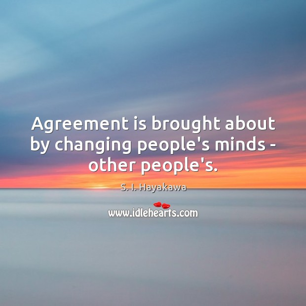 Image, Agreement is brought about by changing people's minds – other people's.