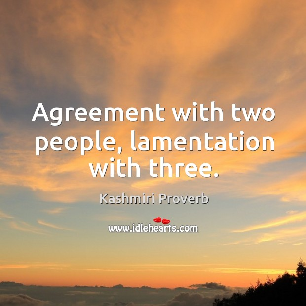 Agreement with two people, lamentation with three. Kashmiri Proverbs Image