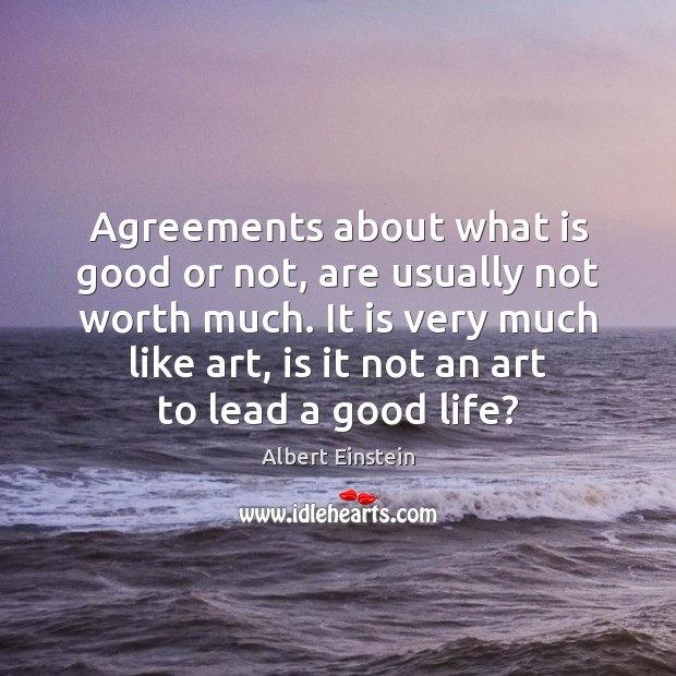 Image, Agreements about what is good or not, are usually not worth much.