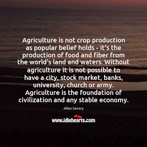 Agriculture is not crop production as popular belief holds – it's the Agriculture Quotes Image
