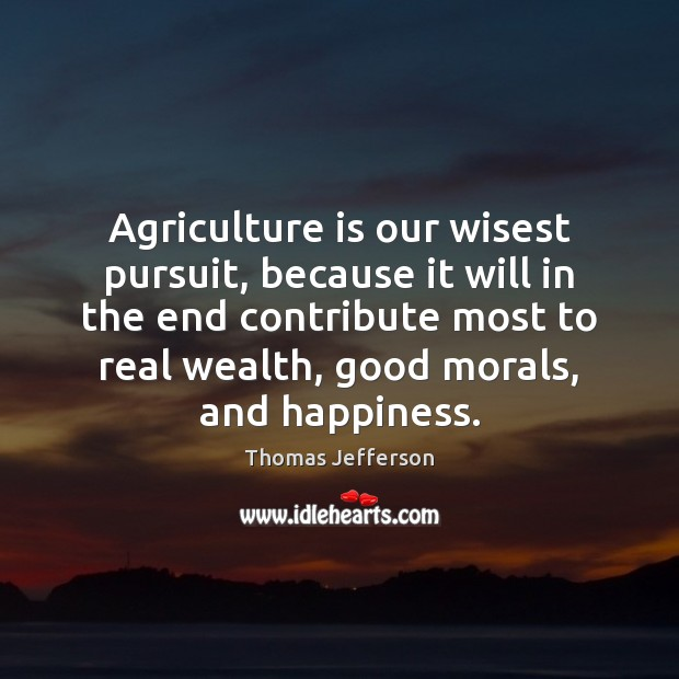 Agriculture is our wisest pursuit, because it will in the end contribute Agriculture Quotes Image