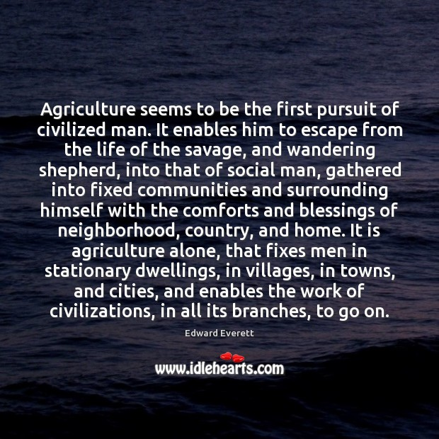 Agriculture seems to be the first pursuit of civilized man. It enables Image