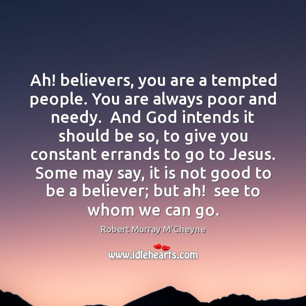 Ah! believers, you are a tempted people. You are always poor and Image