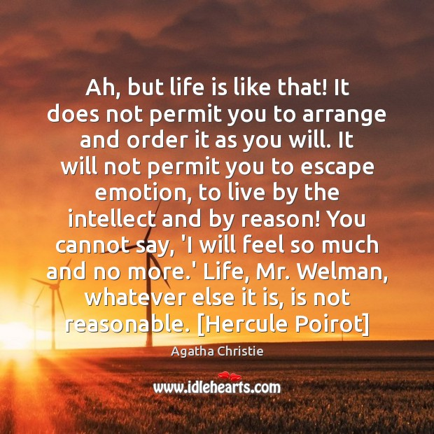 Ah, but life is like that! It does not permit you to Agatha Christie Picture Quote