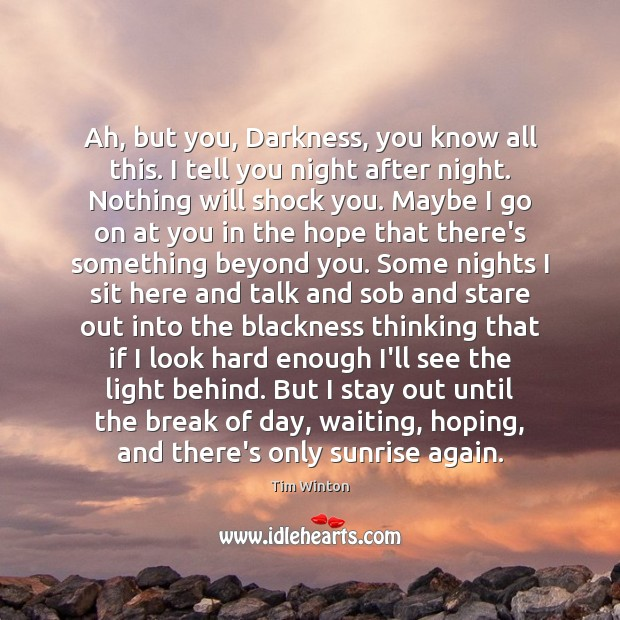 Ah, but you, Darkness, you know all this. I tell you night Tim Winton Picture Quote