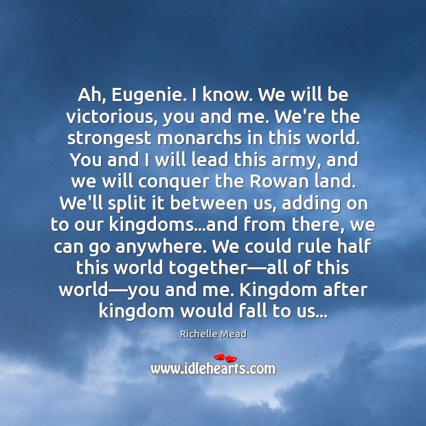 Image, Ah, Eugenie. I know. We will be victorious, you and me. We're