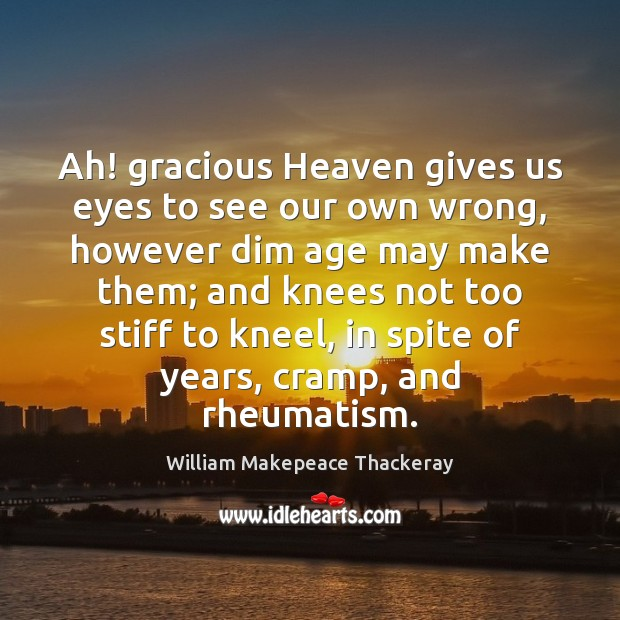 Ah! gracious Heaven gives us eyes to see our own wrong, however William Makepeace Thackeray Picture Quote