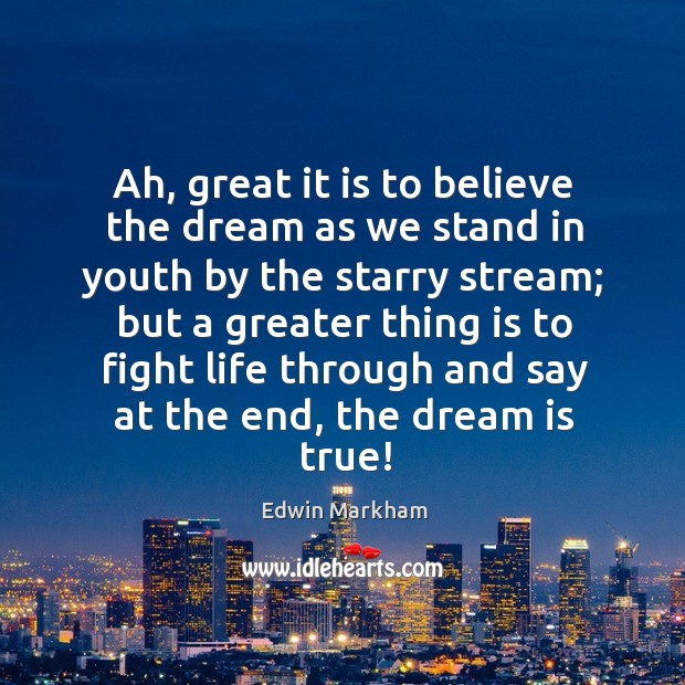 Ah, great it is to believe the dream as we stand in youth by the starry stream Image