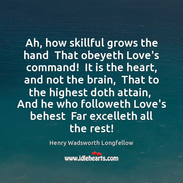 Image, Ah, how skillful grows the hand  That obeyeth Love's command!  It is