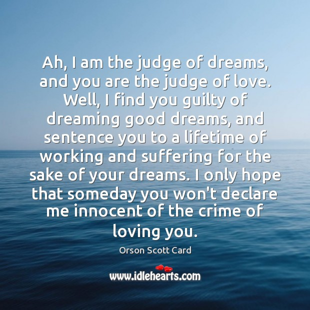 Ah, I am the judge of dreams, and you are the judge Image