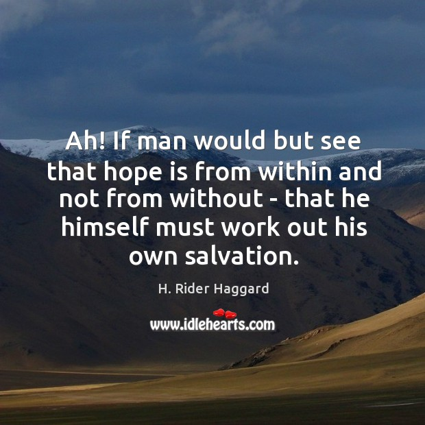 Ah! If man would but see that hope is from within and H. Rider Haggard Picture Quote