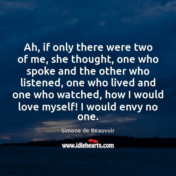 Ah, if only there were two of me, she thought, one who Simone de Beauvoir Picture Quote