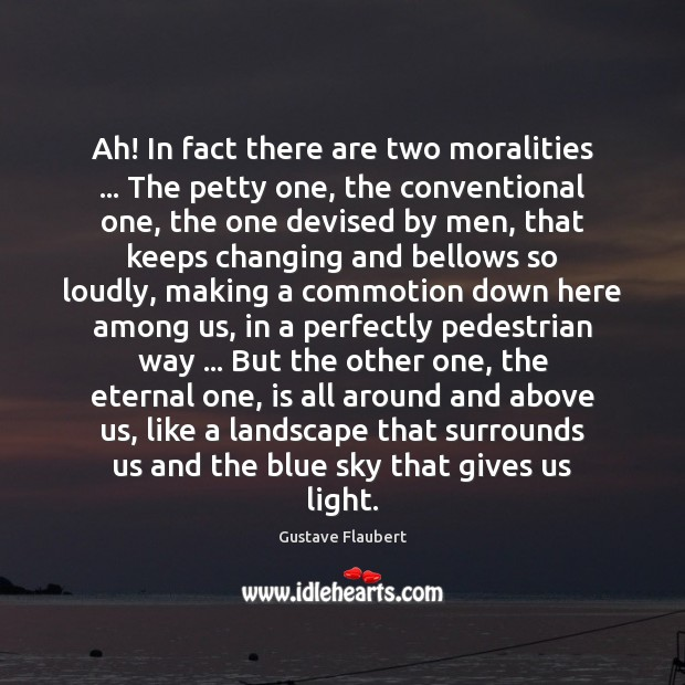 Image, Ah! In fact there are two moralities … The petty one, the conventional