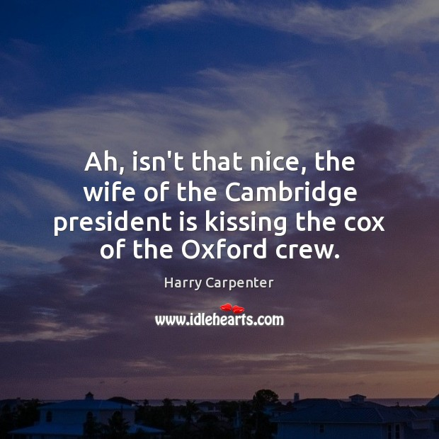 Image, Ah, isn't that nice, the wife of the Cambridge president is kissing