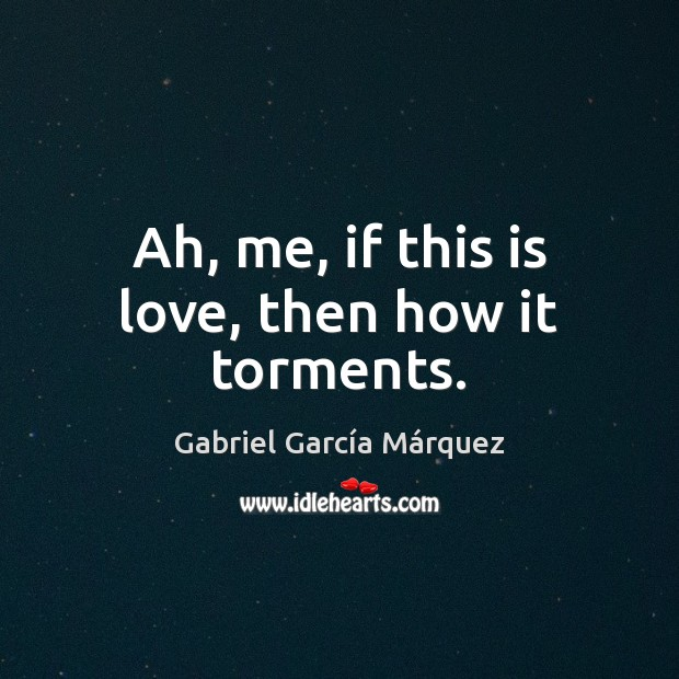 Ah, me, if this is love, then how it torments. Image