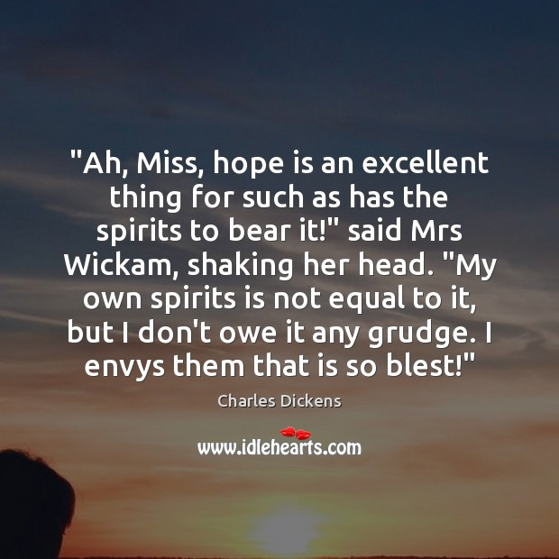 """Ah, Miss, hope is an excellent thing for such as has the Grudge Quotes Image"