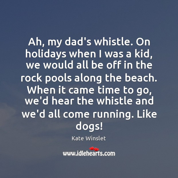 Ah, my dad's whistle. On holidays when I was a kid, we Image