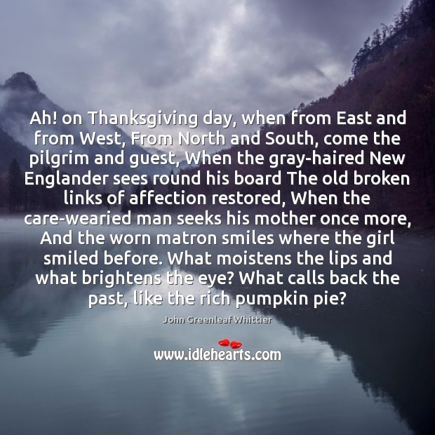 Ah! on Thanksgiving day, when from East and from West, From North John Greenleaf Whittier Picture Quote