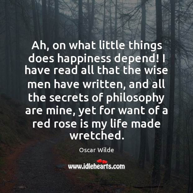 Image, Ah, on what little things does happiness depend! I have read all