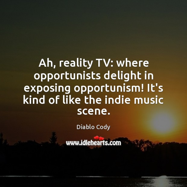 Ah, reality TV: where opportunists delight in exposing opportunism! It's kind of Image