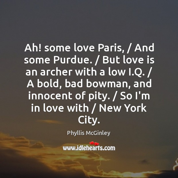 Image, Ah! some love Paris, / And some Purdue. / But love is an archer
