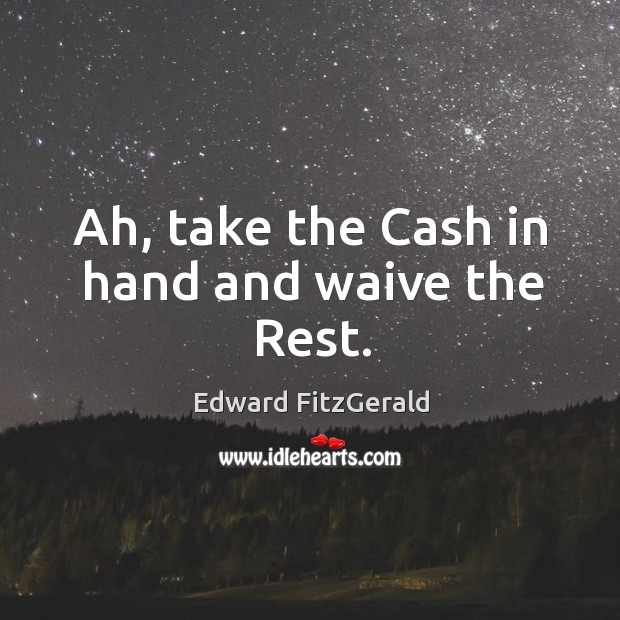 Ah, take the cash in hand and waive the rest. Image