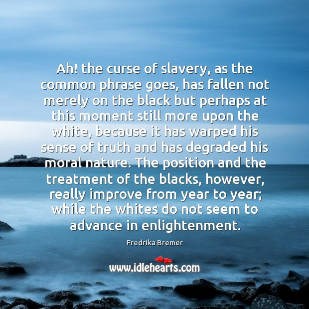 Ah! the curse of slavery, as the common phrase goes, has fallen Image