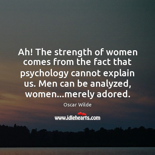 Image, Ah! The strength of women comes from the fact that psychology cannot
