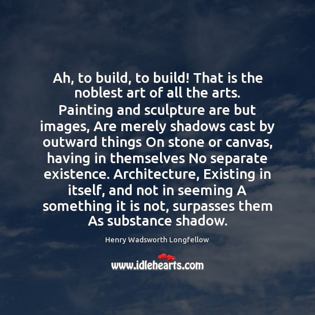Image, Ah, to build, to build! That is the noblest art of all