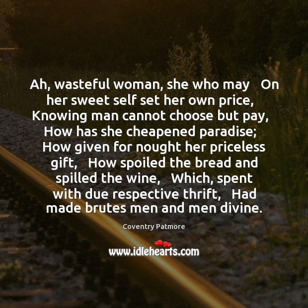 Image, Ah, wasteful woman, she who may   On her sweet self set her