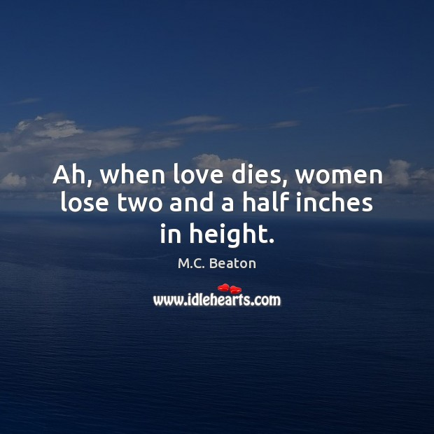 Ah, when love dies, women lose two and a half inches in height. Image