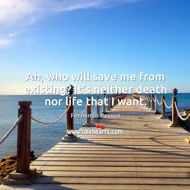 Ah, who will save me from existing? It's neither death nor life that I want. Image
