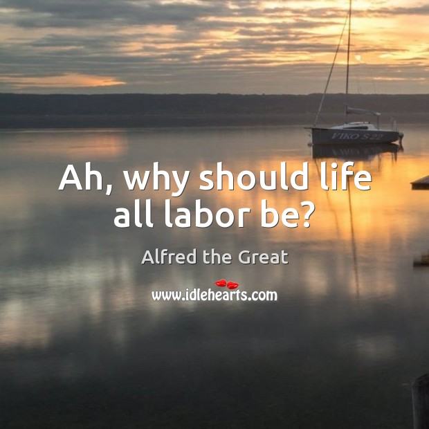 Image, Ah, why should life all labor be?
