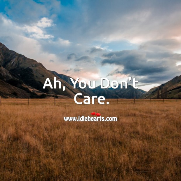Ah, you don't care. Image