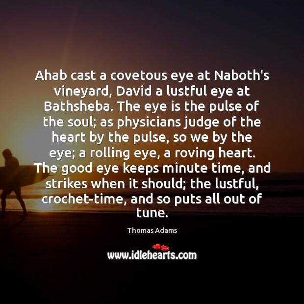 Ahab cast a covetous eye at Naboth's vineyard, David a lustful eye Image