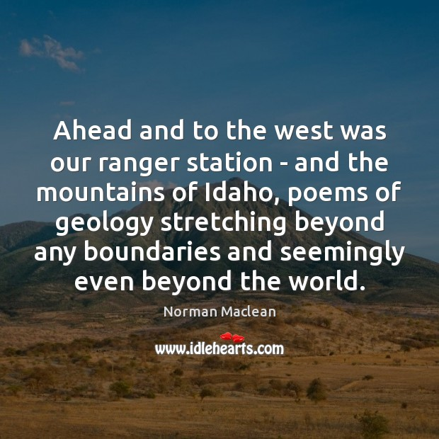 Ahead and to the west was our ranger station – and the Norman Maclean Picture Quote