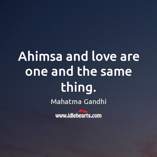 Ahimsa and love are one and the same thing. Image