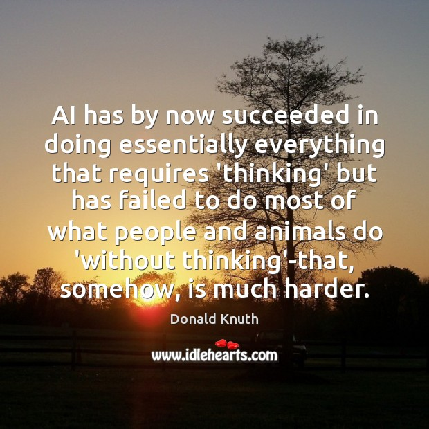 AI has by now succeeded in doing essentially everything that requires 'thinking' Donald Knuth Picture Quote