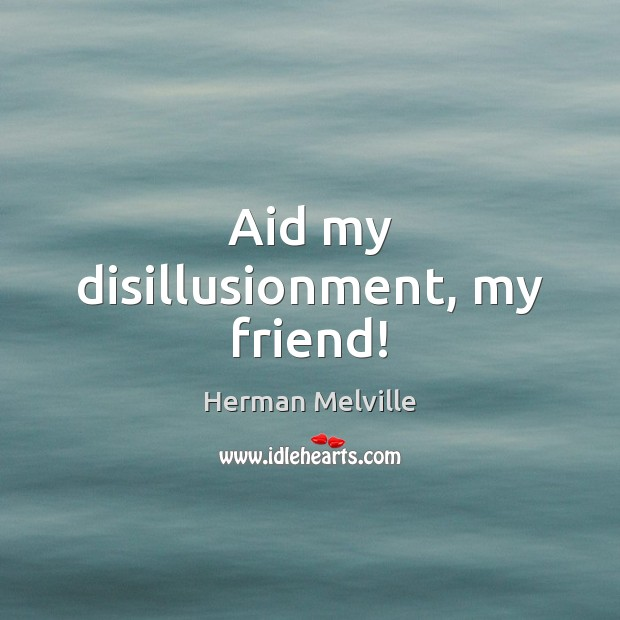 Aid my disillusionment, my friend! Image