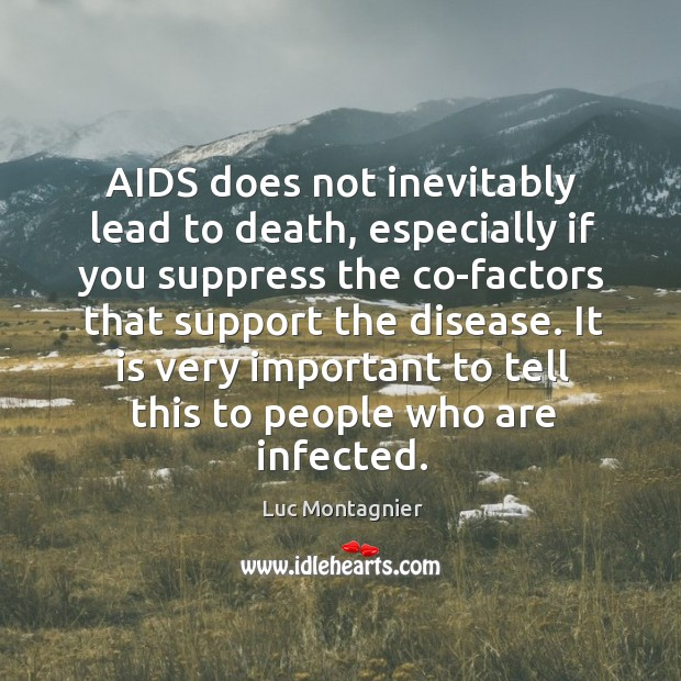 Aids does not inevitably lead to death, especially if you suppress the co-factors that support the disease. Luc Montagnier Picture Quote