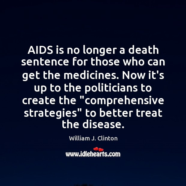 AIDS is no longer a death sentence for those who can get William J. Clinton Picture Quote