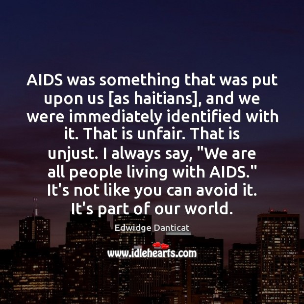 AIDS was something that was put upon us [as haitians], and we Edwidge Danticat Picture Quote