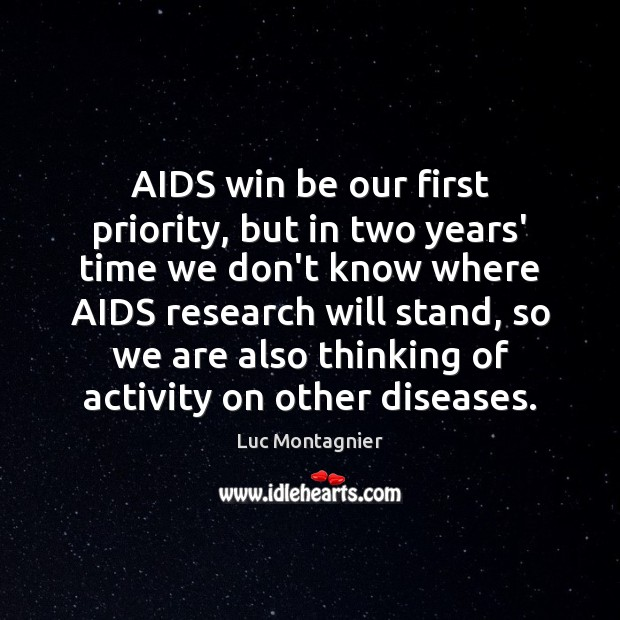 AIDS win be our first priority, but in two years' time we Luc Montagnier Picture Quote