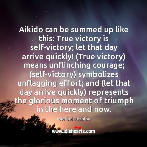 Image, Aikido can be summed up like this: True victory is self-victory; let